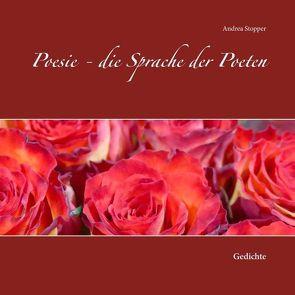 Poesie – die Sprache der Poeten von Stopper,  Andrea