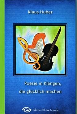 Poesie in Klängen, die glücklich machen von Huber,  Klaus