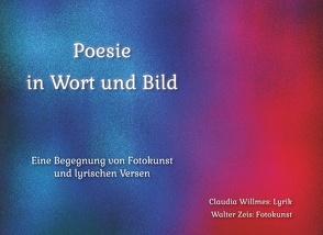 Poesie in Wort und Bild von Willmes,  Claudia, Zeis,  Walter