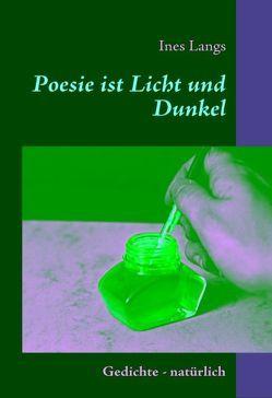 Poesie ist Licht und Dunkel von Langs,  Ines
