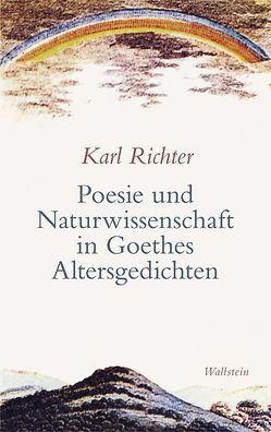 Poesie und Naturwissenschaft in Goethes Altersgedichten von Richter,  Karl