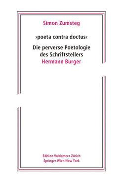'poeta contra doctus' Die perverse Poetologie des Schriftstellers Hermann Burger von Zumsteg,  Simon