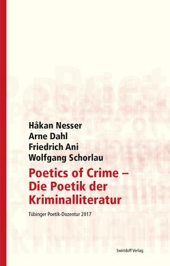 Poetics of Crime – Die Poetik der Kriminalliteratur von Ani,  Friedrich, Bangert,  Sara, Dahl,  Arne, Kimmich,  Dorothee, Nesser,  Håkan, Ostrowicz,  Philipp Alexander, Schorlau,  Wolfgang