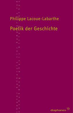 Poetik der Geschichte von Lacoue-Labarthe,  Philippe, Nessler,  Bernhard
