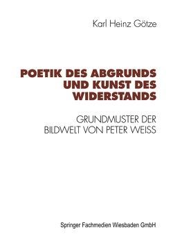 Poetik des Abgrunds und Kunst des Widerstands von Götze,  Karl-Heinz
