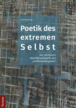Poetik des extremen Selbst von Brunner,  Eva