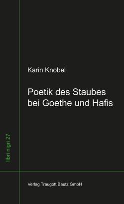 Poetik des Staubes bei Goethe und Hafis von Knobel,  Karin, Sepp,  Hans Rainer