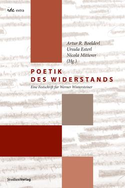 Poetik des Widerstands von Boelderl,  Artur R, Esterl,  Ursula, Mitterer,  Nicola