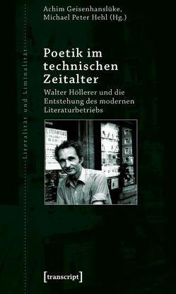 Poetik im technischen Zeitalter von Geisenhanslüke,  Achim, Hehl,  Michael Peter