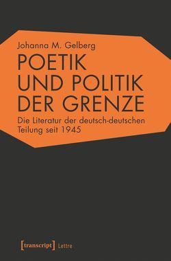 Poetik und Politik der Grenze von Gelberg,  Johanna M.