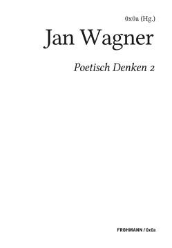 Poetisch denken 2: Jan Wagner von 0x0a,  (Hg.)