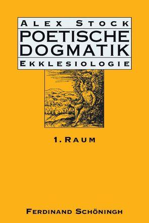 Poetische Dogmatik: Ekklesiologie von Stock,  Alex