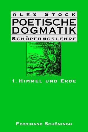 Poetische Dogmatik: Schöpfungslehre von Stock,  Alex, Stock,  Ursula