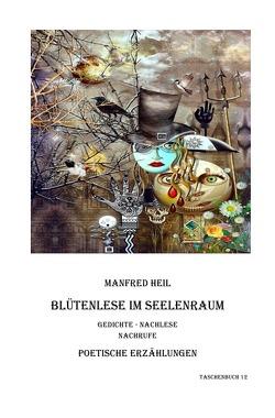 Poetische Erzählungen / Blütenlese im Seelenraum von Heil,  Manfred