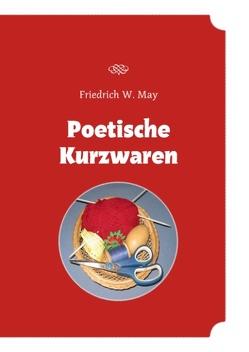 Poetische Kurzwaren von May,  Friedrich W
