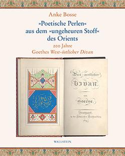 »Poetische Perlen« aus dem »ungeheuren Stoff« des Orients von Bosse,  Anke