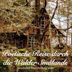 Poetische Reise durch die Wälder Smålands von Feurstein-Gratzer,  Alexandra