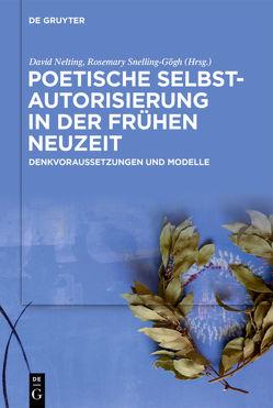 Poetische Selbstautorisierung in der Frühen Neuzeit von Nelting,  David, Snelling-Gőgh,  Rosemary