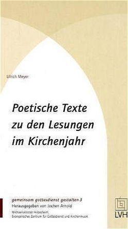 Poetische Texte zu den Lesungen im Kirchenjahr von Meyer,  Ulrich