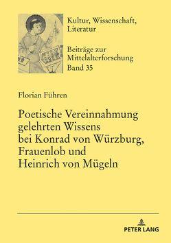 Poetische Vereinnahmung gelehrten Wissens bei Konrad von Würzburg, Frauenlob und Heinrich von Mügeln von Führen,  Florian