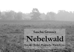 Poetische Wald-Texte / Nebelwald von Grosser,  Sascha