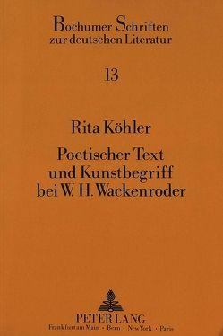 Poetischer Text und Kunstbegriff bei W.H. Wackenroder von Köhler,  Rita