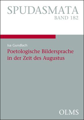 Poetologische Bildersprache in der Zeit des Augustus von Gundlach,  Isa