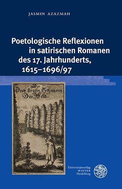 Poetologische Reflexionen in satirischen Romanen des 17. Jahrhunderts, 1615–1696/97 von Azazmah,  Jasmin