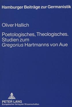 Poetologisches, Theologisches.- Studien zum «Gregorius» Hartmanns von Aue von Hallich,  Oliver