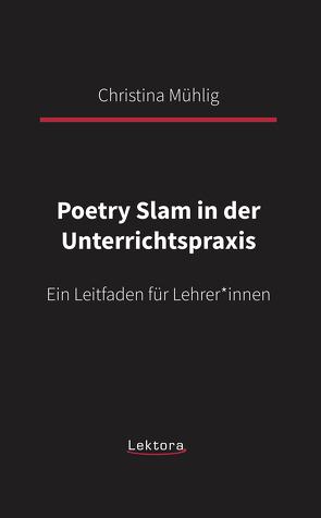 Poetry Slam in der Unterrichtspraxis von Mühlig,  Christina