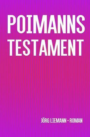 Poimanns Testament von Liemann,  Jörg