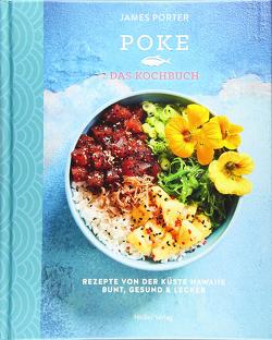 Poke – Das Kochbuch von Kay,  Mowie, Porter,  James, Schlitt,  Dr. Christine