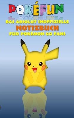 POKEFUN – Das absolut inoffizielle Notizbuch für Pokemon GO Fans von Taane,  Theo von