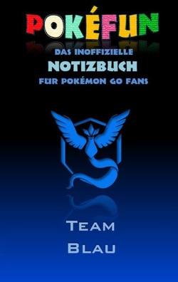 POKEFUN – Das inoffizielle Notizbuch (Team Blau) für Pokemon GO Fans von Taane,  Theo von