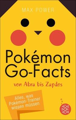 Pokémon-Go-Facts von Abra bis Zapdos. Alles, was Pokémon-Trainer wissen müssen von Power,  Max