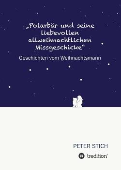 """""""Polarbär und seine liebevollen allweihnachtlichen Missgeschicke"""" von Stich,  Peter"""