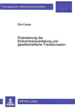 Polarisierung der Einkommensverteilung und gesellschaftliche Transformation von Franke,  Dirk