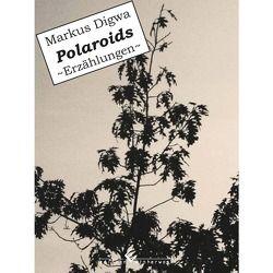 Polaroids ~Erzählungen~ von Digwa,  Markus