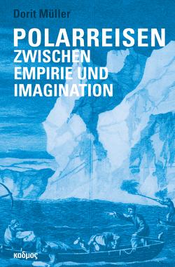 Polarreisen zwischen Empirie und Imagination von Müller,  Dorit