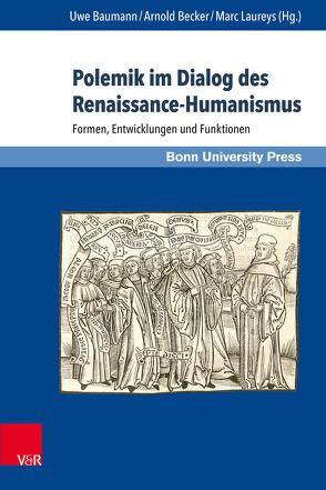 Polemik im Dialog des Renaissance-Humanismus von Baumann,  Uwe, Becker,  Arnold, Laureys,  Marc, Werner,  Edeltraud