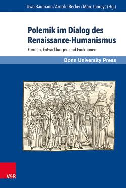 Polemik im Dialog des Renaissance-Humanismus von Arnold Becker, Baumann,  Uwe, Laureys,  Marc