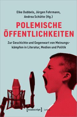 Polemische Öffentlichkeiten von Dubbels,  Elke, Fohrmann,  Jürgen, Schütte,  Andrea
