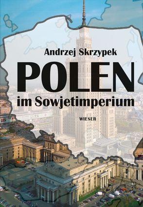 Polen im Sowjetimperium von Skrzypek,  Andrzej, Volk,  Andreas