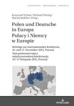Polen und Deutsche in Europa Polacy i Niemcy w Europie von Düring,  Michael, Junkiert,  Maciej, Schatte,  Czeslawa, Trybus,  Krzysztof