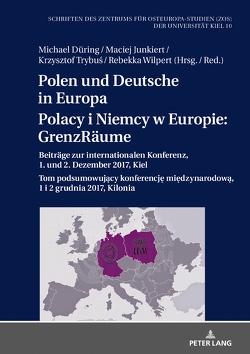 Polen und Deutsche in Europa / Polacy i Niemcy w Europie: GrenzRäume von Düring,  Michael, Junkiert,  Maciej, Trybus,  Krzysztof, Wilpert,  Rebekka