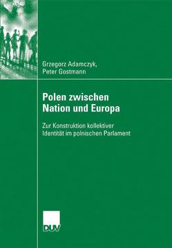 Polen zwischen Nation und Europa von Adamczyk,  Grzegorz, Gostmann,  Peter