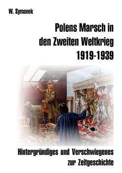 Polens Marsch in den Zweiten Weltkrieg (2. Auflage) von Symanek,  Werner