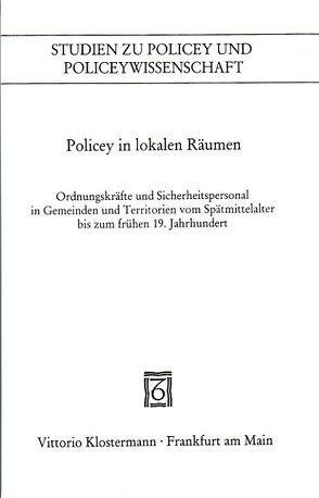 Policey in lokalen Räumen von Holenstein,  André, Konersmann,  Frank, Pauser,  Josef, Sälter,  Gerhard