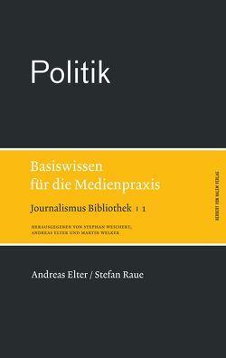 Politik. Basiswissen für die Medienpraxis von Elter,  Andreas, Raue,  Stefan