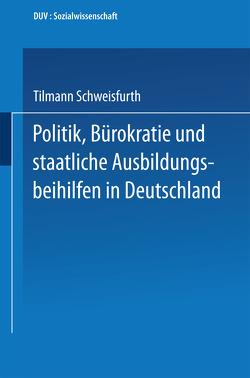 Politik, Bürokratie und staatliche Ausbildungsbeihilfen in Deutschland von Schweisfurth,  Tilmann